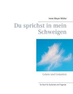 Du sprichst in mein Schweigen von Meyer Müller, Irene