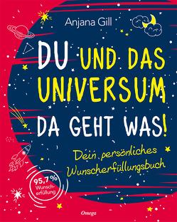 Du und das Universum – da geht was! von Gill,  Anjana