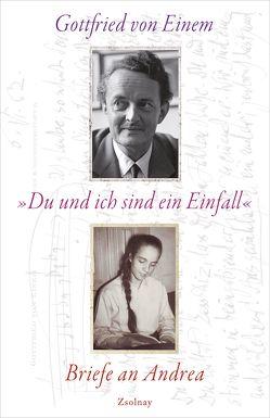 """""""Du und ich sind ein Einfall"""" von Einem,  Caspar, Einem,  Gottfried von, Wiedebach,  Andrea von"""