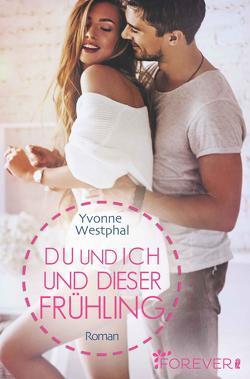 Du und ich und dieser Frühling von Westphal,  Yvonne