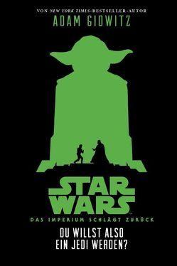Du willst also ein Jedi werden (Star Wars Das Imperium schlägt zurück) von Gidwitz,  Adam, McCaig,  Iain