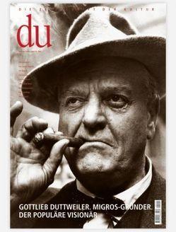 du – Zeitschrift für Kultur / Gottlieb Duttweiler von Bachmann,  Dieter, Baumann,  Jan, Blümle,  Ernst B, Brändle,  Rea, Lundgren,  Anna E, Meier,  Marco
