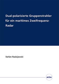 Dual-polarisierte Gruppenstrahler für ein maritimes Zweifrequenz-Radar von Radzijewski,  Stefan