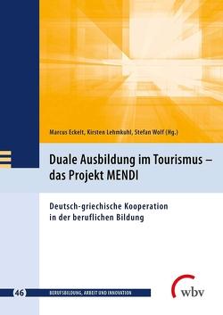 Duale Ausbildung im Tourismus – das Projekt MENDI von Eckelt,  Marcus, Friese,  Marianne, Jenewein,  Klaus, Lehmkuhl,  Kirsten, Spöttl,  Georg, Wolf,  Stefan