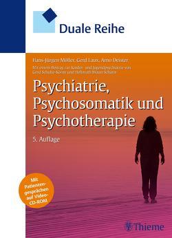 Duale Reihe Psychiatrie, Psychosomatik und Psychotherapie von Braun-Scharm,  Hellmuth, Deister,  Arno, Laux,  Gerd, Möller,  Hans-Jürgen, Schulte-Körne,  Gerd
