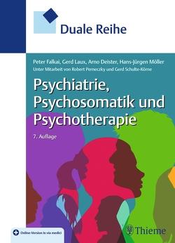 Duale Reihe Psychiatrie, Psychosomatik und Psychotherapie von Deister,  Arno, Falkai,  Peter, Laux,  Gerd, Möller,  Hans-Jürgen