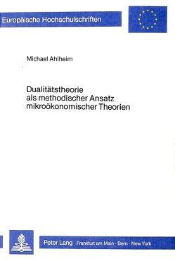 Dualitätstheorie als methodischer Ansatz mikroökonomischer Theorien von Ahlheim,  Michael