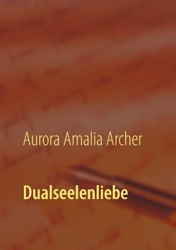 Dualseelenliebe von Archer,  Aurora Amalia
