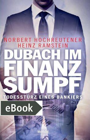 Dubach im Finanzsumpf von Hochreutener,  Norbert, Ramstein,  Heinz