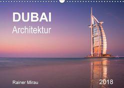 Dubai Architektur 2018 (Wandkalender 2018 DIN A3 quer) von Mirau,  Rainer