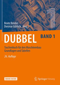 Dubbel Taschenbuch für den Maschinenbau Grundlagen und Tabellen von Bender,  Beate, Göhlich,  Dietmar