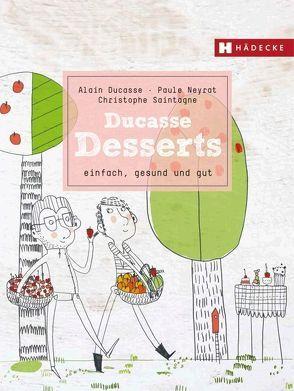 Ducasse Desserts von Ducasse,  Alain, Neyrat,  Paule, Saintagne,  Christophe