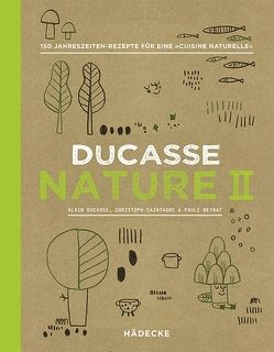 Ducasse Nature II von Ducasse,  Alain, Neyrat,  Paule, Saintagne,  Christophe