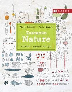 Ducasse Nature von Ducasse,  Alain, Neyrat,  Paule, Saintagne,  Christophe
