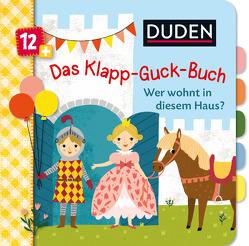 Duden 12+ Das Klapp-Guck-Buch: Wer wohnt in diesem Haus? von Schulte,  Tina, Weber,  Susanne