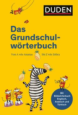 Duden – Das Grundschulwörterbuch von Holzwarth-Raether,  Ulrike, Meyer,  Kerstin, Neidthardt,  Angelika, Schneider-Zuschlag,  Barbara