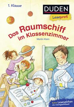 Duden Leseprofi – Das Raumschiff im Klassenzimmer, 1. Klasse von Klein,  Martin, Voigt,  Silke