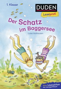 Duden Leseprofi – Der Schatz im Baggersee, 1. Klasse von Holthausen,  Luise, Tust,  Dorothea