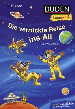 Duden Leseprofi – Die verrückte Reise ins All, 1. Klasse von Wiechmann,  Heike
