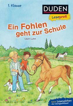 Duden Leseprofi – Ein Fohlen geht zur Schule, 1. Klasse von Luhn,  Usch, Voigt,  Silke