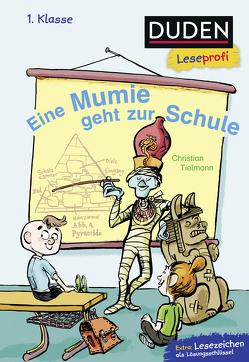 Duden Leseprofi – Eine Mumie geht zur Schule, 1. Klasse von Knorre,  Alexander von, Tielmann,  Christian