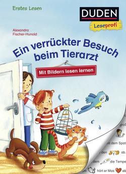 Duden Leseprofi – Mit Bildern lesen lernen: Ein verrückter Besuch beim Tierarzt, Erstes Lesen von Fischer-Hunold,  Alexandra, Kraushaar,  Sabine