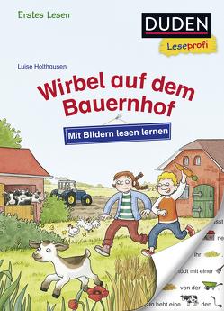 Duden Leseprofi – Mit Bildern lesen lernen: Wirbel auf dem Bauernhof, Erstes Lesen von Holthausen,  Luise, Reckers,  Sandra