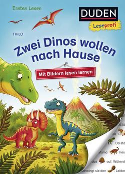 Duden Leseprofi – Mit Bildern lesen lernen: Zwei Dinos wollen nach Hause, Erstes Lesen von Nöldner,  Pascal, THiLO