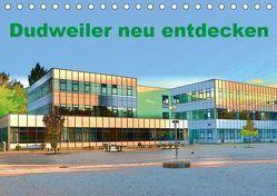 Dudweiler neu entdecken (Tischkalender 2019 DIN A5 quer) von Höfer,  Ulrich