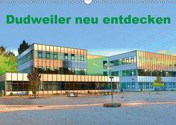 Dudweiler neu entdecken (Wandkalender 2019 DIN A3 quer) von Höfer,  Ulrich