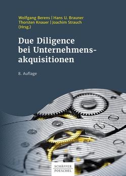 Due Diligence bei Unternehmensakquisitionen. von Berens,  Wolfgang, Brauner,  Hans U., Knauer,  Thorsten, Strauch,  Joachim