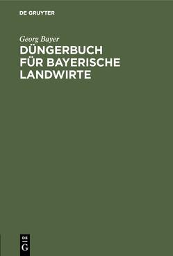 Düngerbuch für bayerische Landwirte von Bayer,  Georg