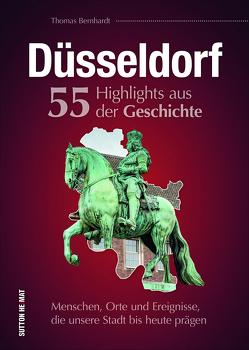 Düsseldorf. 55 Highlights aus der Geschichte von Bernhardt,  Thomas