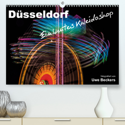 Düsseldorf – Ein buntes Kaleidoskop (Premium, hochwertiger DIN A2 Wandkalender 2020, Kunstdruck in Hochglanz) von Beckers,  Uwe