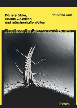 Düstere Bilder, skurrile Gestalten und märchenhafte Welten – Drei Filme Tim Burtons im Vergleich von Graf,  Natascha