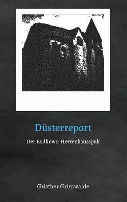 Düsterreport – Der Endhown-Herrenhausspuk von Grimwalde,  Gristher