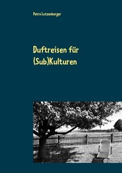 Duftreisen für (Sub)Kulturen von Lutzenberger,  Petra