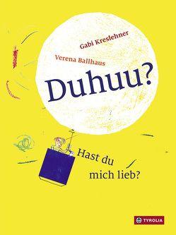 Duhuu? Hast du mich lieb? von Ballhaus,  Verena, Kreslehner,  Gabi