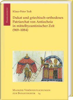Dukat und griechisch-orthodoxes Patriarchat von Antiocheia in mittelbyzantinischer Zeit (969–1084) von Todt,  Klaus-Peters