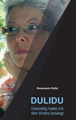 DULIDU – Geduldig habe ich den Krebs besiegt von Hofer,  Rosemarie