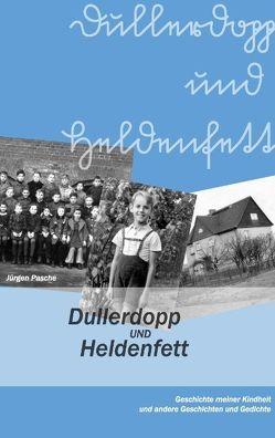 Dullerdopp und Heldenfett von Pasche,  Jürgen