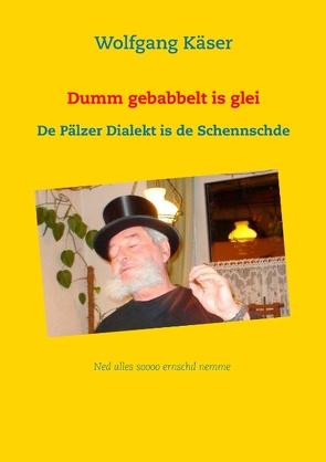Dumm gebabbelt is glei von Käser,  Wolfgang