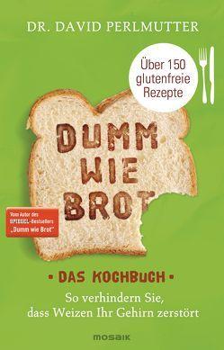 Dumm wie Brot – Das Kochbuch von Brodersen,  Imke, Perlmutter,  David
