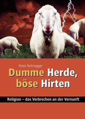 Dumme Herde, böse Hirten von Rohregger,  Peter