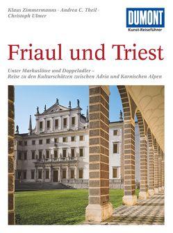 DuMont Kunst-Reiseführer Friaul und Triest von Theil,  Andrea C, Ulmer,  Christoph, Zimmermanns,  Klaus