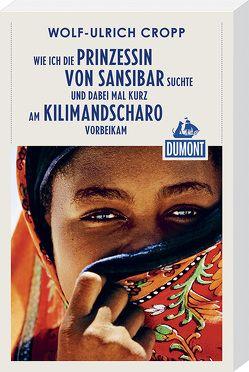 Wie ich die Prinzessin von Sansibar suchte (DuMont Reiseabenteuer) von Cropp,  Wolf-Ulrich