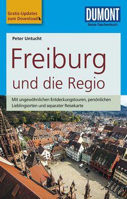 DuMont Reise-Taschenbuch Reiseführer Freiburg und die Regio von Untucht,  Peter