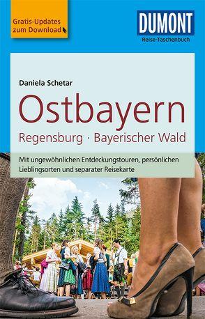 DuMont Reise-Taschenbuch Reiseführer Ostbayern, Regensburg, Bayerischer Wald von Schetar,  Daniela