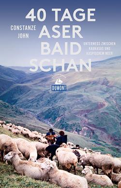 DuMont Reiseabenteuer 40 Tage Aserbaidschan von John,  Constanze