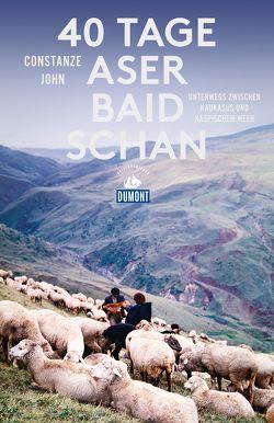 40 Tage Aserbaidschan (DuMont Reiseabenteuer) von John,  Constanze
